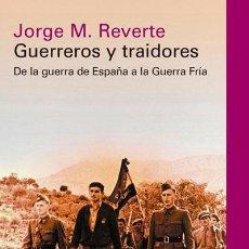 Libros de segunda mano: GUERREROS Y TRAIDORES: DE LA GUERRA DE ESPAÑA A LA GUERRA FRÍA. JORGE MARTÍNEZ REVERTE .-NUEVO. Lote 195027483