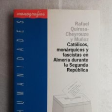 Libros de segunda mano: CATOLICOS, MONARQUICOS Y FASCISTAS EN ALMERIA DURANTE LA SEGUNDA REPUBLICA. HUMANIDADES RAFAEL QUIRO. Lote 195034692