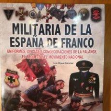 Libros de segunda mano: MILITARIA DE LA ESPAÑA DE FRANCO.LUIS MIGUEL SÁNCHEZ. ED.GALLANDBOOKS.VALLADOLID 2013. Lote 195046248