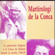 Libros de segunda mano: MARTIROLOGI DE LA CONCA LA PERSECUCIÓ RELIGIOSA A LA CONCA DE BARBERÀ 1936-1939 ÀNGEL BERGADÀ. Lote 195110601
