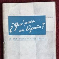 Libros de segunda mano: QUE PASA EN ESPAÑA? A LOS CATÓLICOS DEL MUNDO. CONSTANTINO BAYLE. GUERRA CIVIL. Lote 195114476
