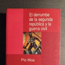 Libros de segunda mano: EL DERRUMBE DE LA SEGUNDA REPUBLICA Y LA GUERRA CIVIL. PIO MORA. EDICIONES ENCUENTRO. Lote 195137462