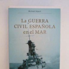 Libros de segunda mano: LA GUERRA CIVIL ESPAÑOLA EN EL MAR - MICHAEL ALPERT - CRÍTICA CONTRASTES - . Lote 195233332
