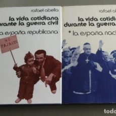 Libros de segunda mano: LA VIDA COTIDIANA DURANTE LA GUERRA CIVIL ESPAÑOLA.2 VOL: E NACIONAL , E. REPUBLICANA. RAFAEL ABELLA. Lote 195244673