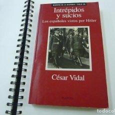 Libros de segunda mano: INTREPIDOS Y SUCIOS / CESAR VIDAL / LOS ESPAÑOLES VISTOS POR HITLER - N 7. Lote 195274312