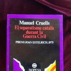 Libros de segunda mano: EL SEPARATISME CATALÀ DURANT LA GUERRA CIVIL - MANUEL CRUELLS PIFARRÉ - DOPESA 2002. Lote 195288752