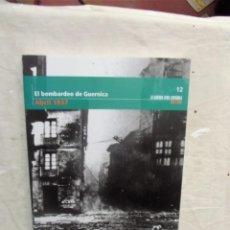 Libros de segunda mano: EL BOMBARDEO DE GUERNICA ABRIL 1937 LA GUERRA CIVIL ESPAÑOLA MES A MES Nº 12. Lote 195318878