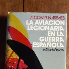 Libros de segunda mano: LA AVIACIÓN LEGIONARIA EN LA GUERRA ESPAÑOLA.ALCOFAR NASSAES.BARCELONA 1975. Lote 195353573