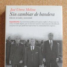 Libros de segunda mano: SIN CAMBIAR DE BANDERA. EDICIÓN REVISADA Y AUMENTADA. UTRERA MOLINA (JOSÉ). Lote 195385750