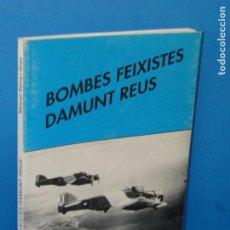 Libros de segunda mano: BOMBES FEIXISTES DAMUNT REUS.- MIQUEL SERRA I GRAS. Lote 195397810