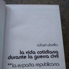 Libros de segunda mano: LA VIDA COTIDIANA DURANTE LA GUERRA CIVIL - LA ESPAÑA REPUBLICANA -- RAFAEL ABELLA - PLANETA 1975 --. Lote 195410147