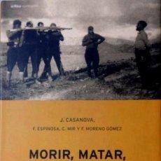 Libros de segunda mano: CASANOVA - MORIR, MATAR, SOBREVIVIR. VIOLENCIA EN LA DICTADURA DE FRANCO - RESISTENCIA - FRANQUISMO. Lote 195487331