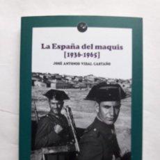 Libros de segunda mano: LA ESPAÑA DEL MAQUIS (1936-1965),JOSÉ ANTONIO VIDAL CASTAÑO,TAPA BLANDA,2016. Lote 195524140