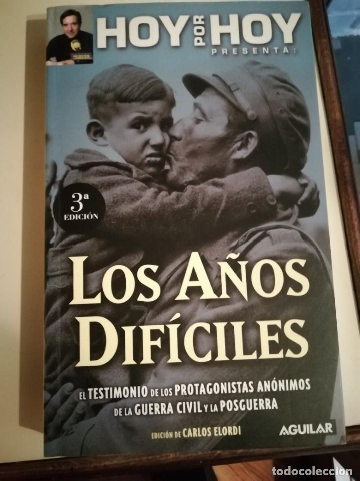 LOS AÑOS DIFÍCILES TESTIMONIOS DE GENTE ANÓNIMA DE LA GUERRA Y LA POSGUERRA CIVILES (Libros de Segunda Mano - Historia - Guerra Civil Española)