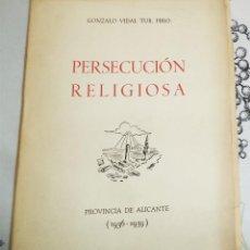 Libros de segunda mano: PERSECUCIÓN RELIGIOSA EN LA PROVINCIA DE ALICANTE 1936-1939 GONZALO VIDAL EDICION DE 1951. Lote 195911133