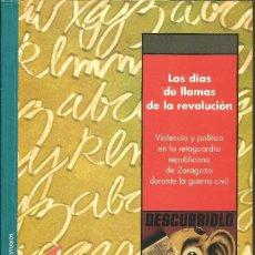 Libros de segunda mano: LOS DÍAS DE LLAMAS DE LA REVOLUCIÓN -- J.L. LEDESMA ... VIOLENCIA Y POLÍTICA EN LA RETAGUARDIA REPUB. Lote 196384548