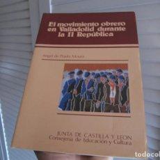 Libros de segunda mano: EL MOVIMIENTO OBRERO EN VALLADOLID DURANTE LA SEGUNDA REPÚBLICA / ÁNGEL DEL PRADO MOURA. Lote 196990147