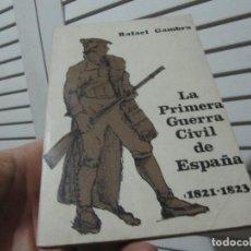 Libros de segunda mano: LA PRIMERA GUERRA CIVIL DE ESPAÑA (1821-23): HISTORIA Y MEDITACIÓN DE UNA LUCHA OLVIDADA ESCELICER.. Lote 197061585
