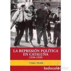 Livros em segunda mão: LA REPRESIÓN POLÍTICA EN CATALUÑA (1936-1939) - ALCALÁ, CÉSAR. Lote 197527647