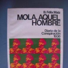 Libros de segunda mano: MOLA AQUEL HOMBRE DIARIO DE LA CONSPIRACIÓN 1936 - FÉLIX MAÍZ. Lote 213877983