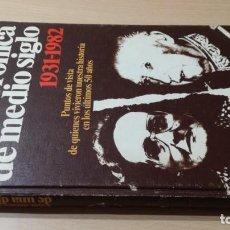 Libros de segunda mano: CRONICA DE MEDIO SIGLO - 1931 - 1982 PUNTOS VISTA QUIENES VIVIERO HISTORIA 50 AÑOSLL401. Lote 198498113