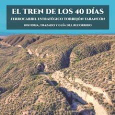 Libros de segunda mano: EL TREN DE LOS 40 DIAS - FERROCARRIL ESTRATÉGICO TORREJÓN-TARANCÓN. Lote 221890475
