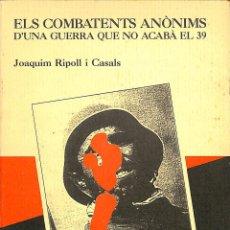 Libros de segunda mano: ELS COMBATENTS ANÒNIMS D'UNA GUERRA QUE NO ACABÀ EL 39 - JOAQUIM RIPOLL ARGENTONINES. Lote 254505250