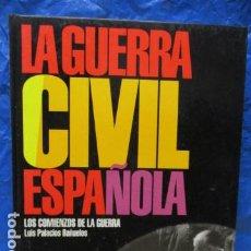 Libros de segunda mano: LA GUERRA CIVIL ESPAÑOLA. LOS COMIENZOS DE LA GUERRA (LUIS PALACIOS BAÑUELOS). Lote 199524923
