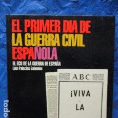Livros em segunda mão: EL PRIMER DIA DE LA GUERRA CIVIL ESPAÑOLA - LUIS PALACIOS BAÑUELOS. Lote 199525035