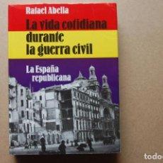 Libros de segunda mano: LA VIDA COTIDIANA DURANTE LA GUERRA CILVIL. LA ESPAÑA REPUBLICANA. RAFAEL ABELLA.. Lote 199772680