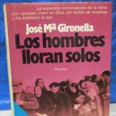 Libros de segunda mano: LOS HOMBRES LLORAN SOLOS / JOSÉ MªGIRONELLA / PLANETA. Lote 213445363