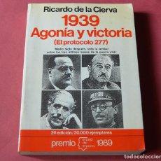 Libros de segunda mano: 1939 AGONIA O VICTORIA (EL PROTOCOLO 277) - RICARDO DE LA CIERVA - PLANETA. Lote 200029566
