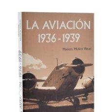 Libros de segunda mano: LA AVIACIÓN, 1936-1939 - MUÑOZ HERAS, MANUEL. Lote 221627381