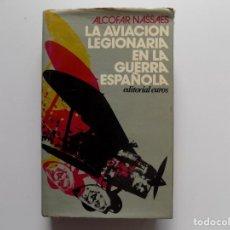 Libros de segunda mano: LIBRERIA GHOTICA. ALCOFAR NASSAES. LA AVIACIÓN LEGIONARIA EN LA GUERRA ESPAÑOLA.1975. ILUSTRADO.. Lote 203900675