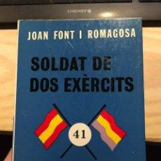 Libros de segunda mano: SOLDAT DE DOS EXÈRCITS. L'ODISSEA DE LA LLEVA DEL BIBERÓ. - JOAN FONT I ROMAGOSA. Lote 195924270