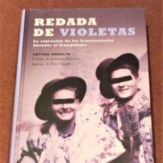Libros de segunda mano: REDADA DE VIOLETAS: LA REPRESIÓN DE LOS HOMOSEXUALES DURANTE EL FRANQUISMO. ARTURO ARNALTE.. Lote 205564283