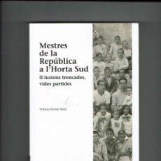 Libros de segunda mano: MESTRES DE LA REPÚBLICA A L´HORTA SUD. WILSON FERRÚS PERIS. 2014.. Lote 205759940