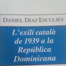 Libros de segunda mano: L'EXILI CATALA DE 1939 A LA REPUBLICA DOMINICANA POR DANIEL DIAZ ESCULIES - 1ª EDICIO 1995. Lote 205760773