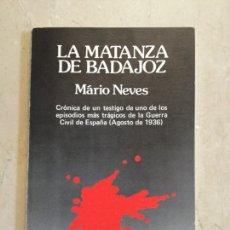 Libros de segunda mano: LA MATANZA DE BADAJOZ. MARIO NEVES. Lote 205779922