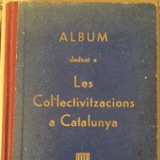 Livres d'occasion: ALBUM DEDICAT A LES COL.LECTIVITZACIONS A CATALUNYA. GUERRA CIVIL. 1938. REVOLUCIÓ. COL.LECTIVITZADA. Lote 205878990