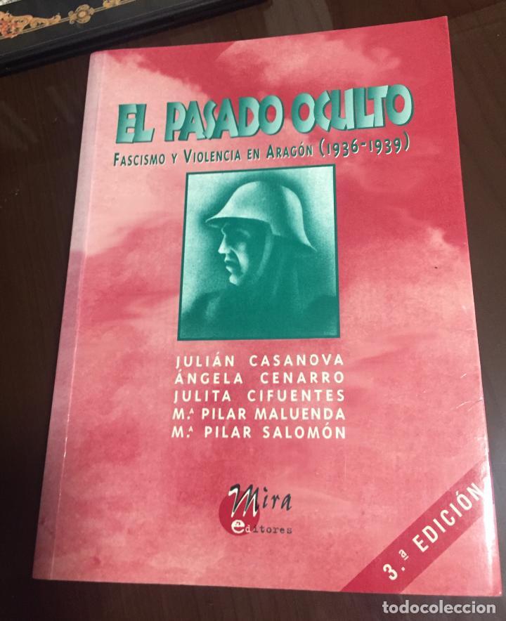 EL PASADO OCULTO FASCISMO Y VIOLENCIA EN ARAGON 1936-1939 VARIOS AUTORES (Libros de Segunda Mano - Historia - Guerra Civil Española)