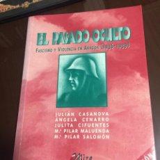 Libros de segunda mano: EL PASADO OCULTO FASCISMO Y VIOLENCIA EN ARAGON 1936-1939 VARIOS AUTORES. Lote 206998183
