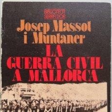 Libros de segunda mano: LA GUERRA CIVIL A MALLORCA - 1ª ED. 1976 - JOSEP MASSOT I MUNTANER - BIB. SERRA D'OR, PUB. MONSERRAT. Lote 207724595