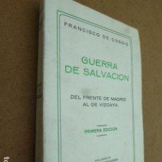 Libros de segunda mano: GUERRA DE SALVACION. DEL FRENTE DE MADRID AL DE VIZCAYA. FRANCISCO DE COSSIO. LIBR. SANTAREN, 1937. Lote 207925732