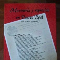 Libros de segunda mano: MASONERÍA Y REPRESIÓN EN PUERTO REAL. CÁDIZ. JOSÉ PIZARRO FERNÁNDEZ. GUERA CIVIL.. Lote 208021631