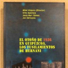 Libros de segunda mano: EL OTOÑO DE 1936 EN GUIPÚZCOA. LOS FUSILAMIENTOS DE HERNANI. VV.AA. ALBERDANIA 2007.. Lote 208648305