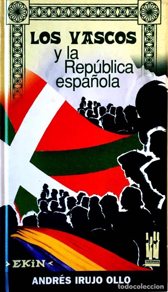 LOS VASCOS Y LA REPÚBLICA ESPAÑOLA. ANDRÉS IRUJO OLLO. (Libros de Segunda Mano - Historia - Guerra Civil Española)