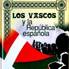 Libros de segunda mano: LOS VASCOS Y LA REPÚBLICA ESPAÑOLA. ANDRÉS IRUJO OLLO.. Lote 209029035