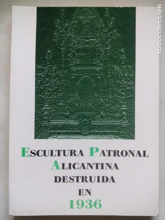 ESCULTURA PATRONAL ALICANTINA DESTRUIDA EN 1936. ANDRÉS DE SALES FERRI CHULIO. ESPAÑA 2000. (Libros de Segunda Mano - Historia - Guerra Civil Española)