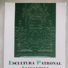 Libros de segunda mano: ESCULTURA PATRONAL ALICANTINA DESTRUIDA EN 1936. ANDRÉS DE SALES FERRI CHULIO. ESPAÑA 2000.. Lote 209066971